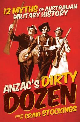 Anzac's Dirty Dozen: 12 Myths of Australian Military History