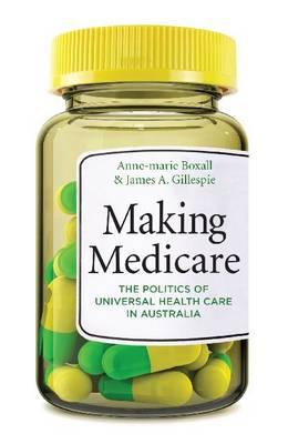 Making Medicare: The Politics of Universal Health Care in Australia