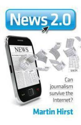 News 2.0: Can Journalism Survive the Internet?