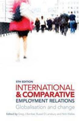 International and Comparative Employment Relations: Globalisation and Change