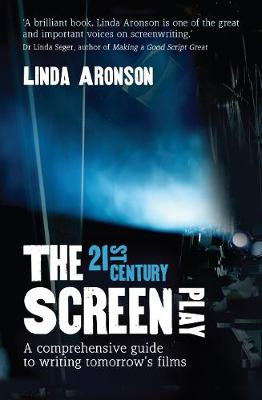 The 21st Century Screenplay: A Comprehensive Guide to Writing Tomorrow's Films