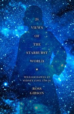 26 Views of the Starburst World: William Dawes at Sydney Cove 1788-91