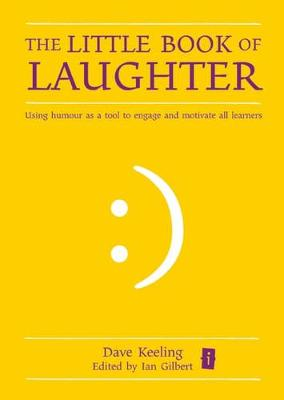 The Little Book of Laughter: Using Humour as a Tool to Engage and Motivate All Learners