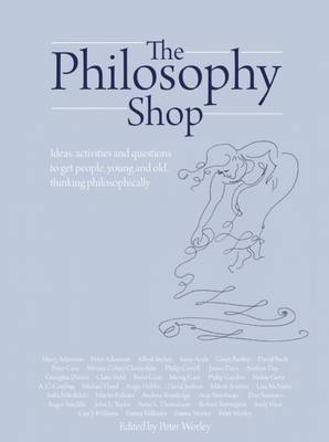 The Philosophy Foundation: The Philosophy Shop: Ideas, Activities and Questions to Get People, Young and Old, Thinking Philosophically