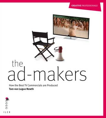 The Ad Makers: How the Best TV Commercials are Produced