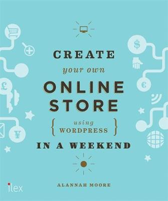 Create Your Own Online Store (Using WordPress) in a Weekend: Using WordPress and Other Easy Tools