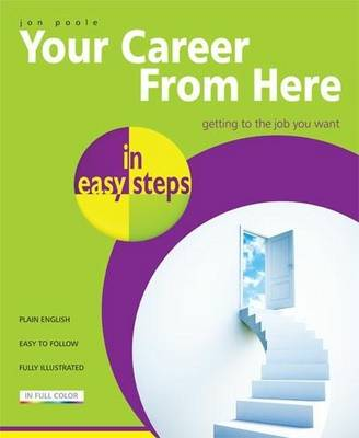 Your Career from Here in Easy Steps: Getting the Job You Want
