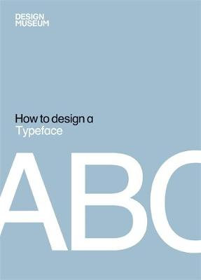 Design Museum How to Design a Typeface