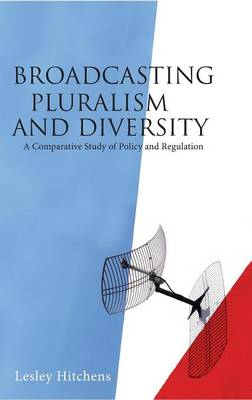 Broadcasting Pluralism and Diversity: A Comparative Study of Policy and Regulation