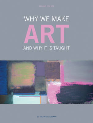 Why We Make Art: And Why It Is Taught