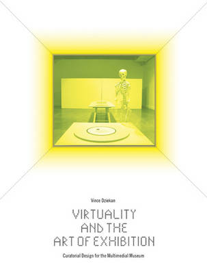 Virtuality and the Art of Exhibition Curatorial Design for the Multimedial Museum