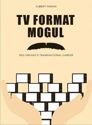 TV Format Mogul: Reg Grundy's Transnational Career