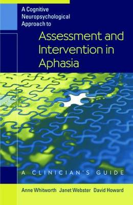 A Cognitive Neuropsychological Approach to Assessment and Intervention in Aphasia: A Clinician's Guide