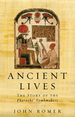 Ancient Lives: The Story Of The Pharaohs Tombmakers