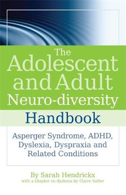 The Adolescent and Adult Neuro-diversity Handbook: Asperger Syndrome, ADHD, Dyslexia, Dyspraxia and Related Conditions