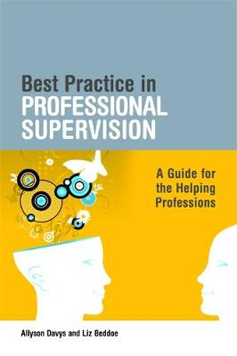 Best Practice in Professional Supervision: A Guide for the Helping Professions
