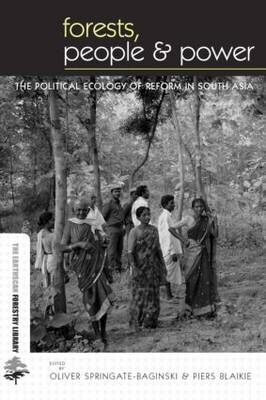 Forests, People and Power: The Political Ecology of Reform in South Asia