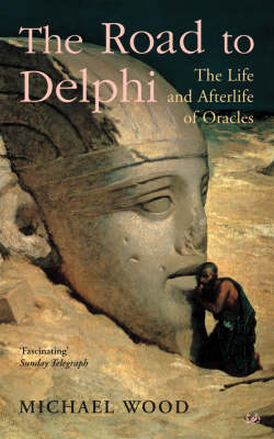 The Road to Delphi: The Life and Afterlife of Oracles