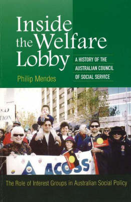 Inside the Welfare Lobby: A History of the Australian Council of Social Services, The Role of Interest Groups in Australian Social Policy