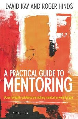 A Practical Guide to Mentoring: Down to Earth Guidance on Making Mentoring Work for You