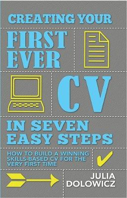 Creating Your First Ever CV in Seven Easy Steps: How to Build a Winning Skills-based CV for the Very First Time