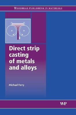 Direct Strip Casting of Metals and Alloys: Processing, Microstructure and Properties
