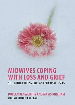 Midwives Coping with Loss and Grief: Stillbirth, Professional and Personal Losses