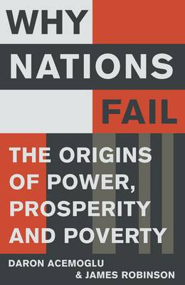 Why Nations Fail: The Origins of Power, Prosperity and Poverty