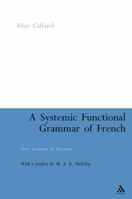 A Systemic Functional Grammar of French: From Grammar to Discourse