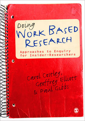 Doing Work-Based Research: Approaches to Enquiry for Insider-Researchers