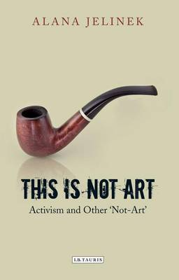 This is Not Art: Activism and Other 'not-art'