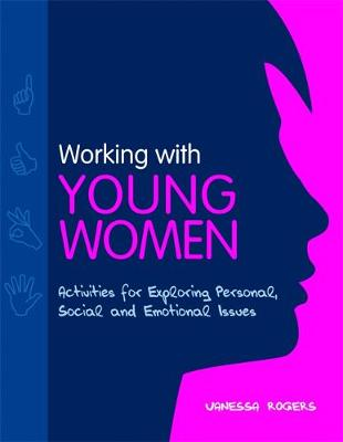 Working with Young Women: Activities for Exploring Personal, Social and Emotional Issues Second Edition