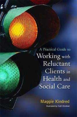 A Practical Guide to Working with Reluctant Clients in Health and Social Care