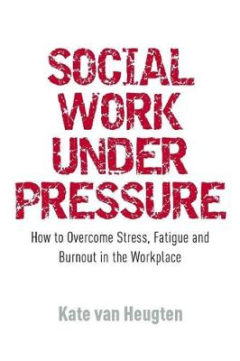 Social Work Under Pressure: How to Overcome Stress, Fatigue and Burnout in the Workplace