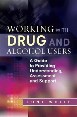 Working with Drug and Alcohol Users: A Guide to Providing Understanding, Assessment and Support