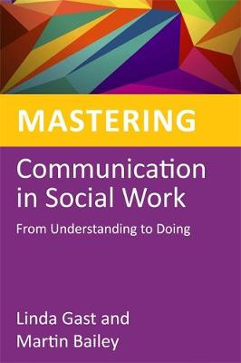Mastering Communication in Social Work: From Understanding to Doing
