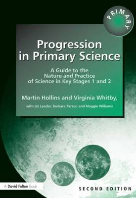 Progression in Primary Science: A Guide to the Nature and Practice of Science in Key Stages 1 and 2