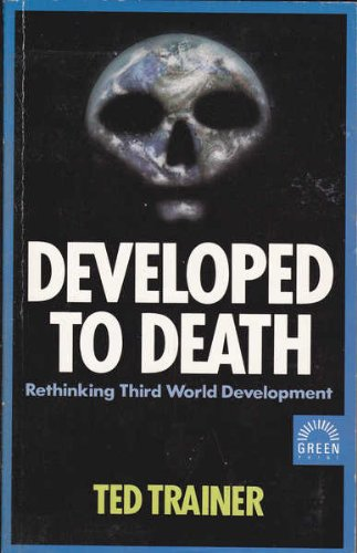 Developed to Death: Rethinking Third World Development