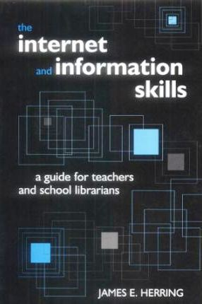 The Internet and Information Skills: A Guide for Teachers and School Librarians