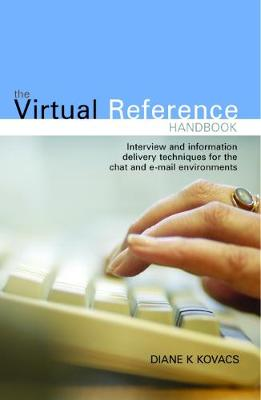 The Virtual Reference Handbook: Interview and Information Delivery Techniques for the Chat and E-mail Environments