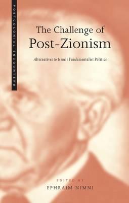 The Challenge of Post-Zionism: Alternatives to Fundamentalist Politics in Israel