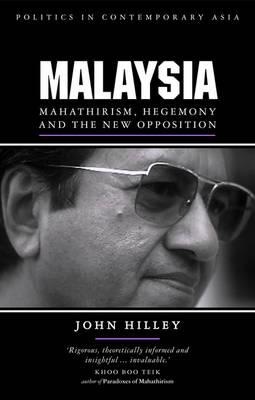 Malaysia: Mahathirism, Hegemony and the New Opposition