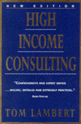 High Income Consulting: How to Build and Market Your Professional Practice