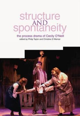 Structure and Spontaneity: The Drama in Education of Cecily O'Neill