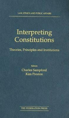 Interpreting Constitutions: Theories, Principles and Institutions