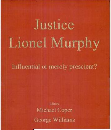 Justice Lionel Murphy: Influential or Merely Prescient?