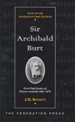 Sir Archibald Burt: First Chief Justice of Western Australia 1861-1879