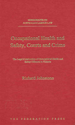 Occupational Health and Safety, Courts and Crime: The Legal Construction of Occupational Health and Safety Offences in Victoria