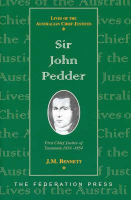 Sir John Pedder: First Chief Justice of Tasmania 1824-1854