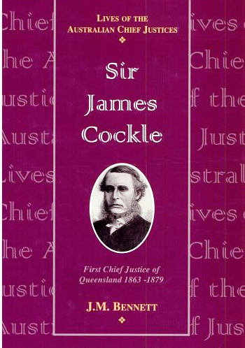 Sir James Cockle: First Chief Justice of Queensland 1863- 1879